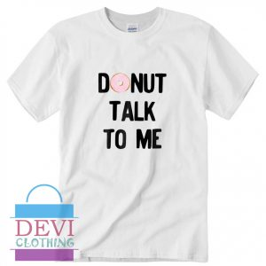 Donut Talk To Me T-Shirt For Women's Or Men's Adult