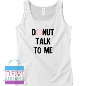 Donut Talk To Me Tank Top For Women and Men