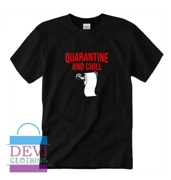 Quarantine And Chill funny Stay At Home T-Shirt