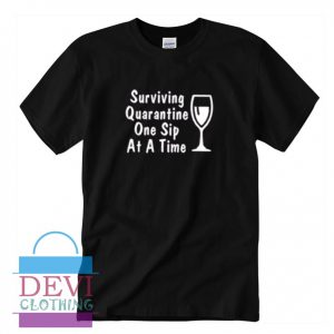 Surviving Quarantine One Sip At A Time T-Shirt