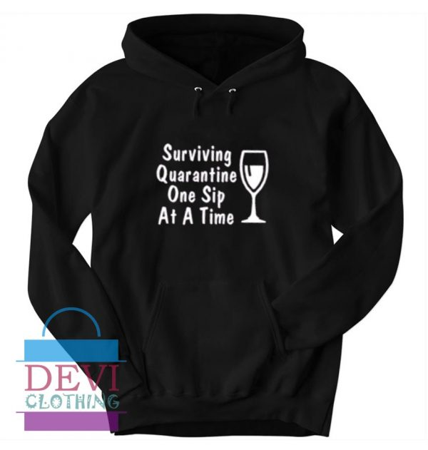 Surviving Quarantine One Sip At A Time Hoodie