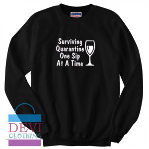 Quarantine One Sip At A Time Sweatshirt