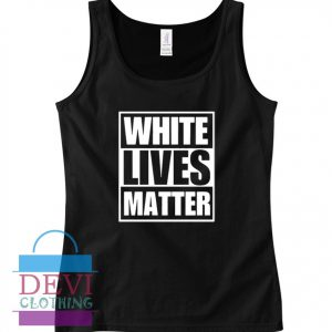White Lives Matter Tank Top