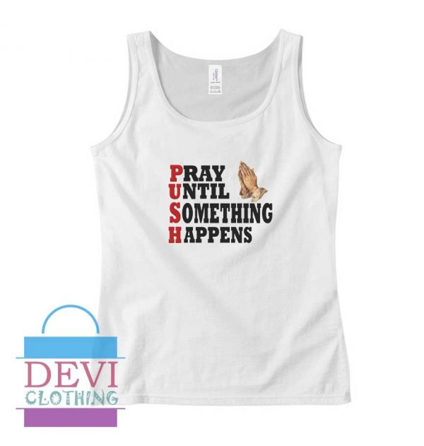Pray Until Something Happen Tank Top