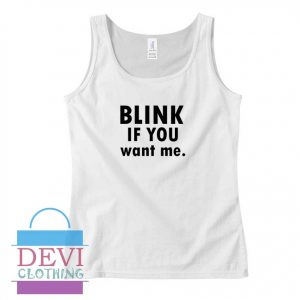 Blink If You Want Me Tank Top