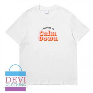 You Need To Calm Down T-Shirt