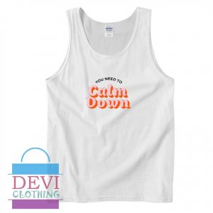 You Need To Calm Down Tank Top